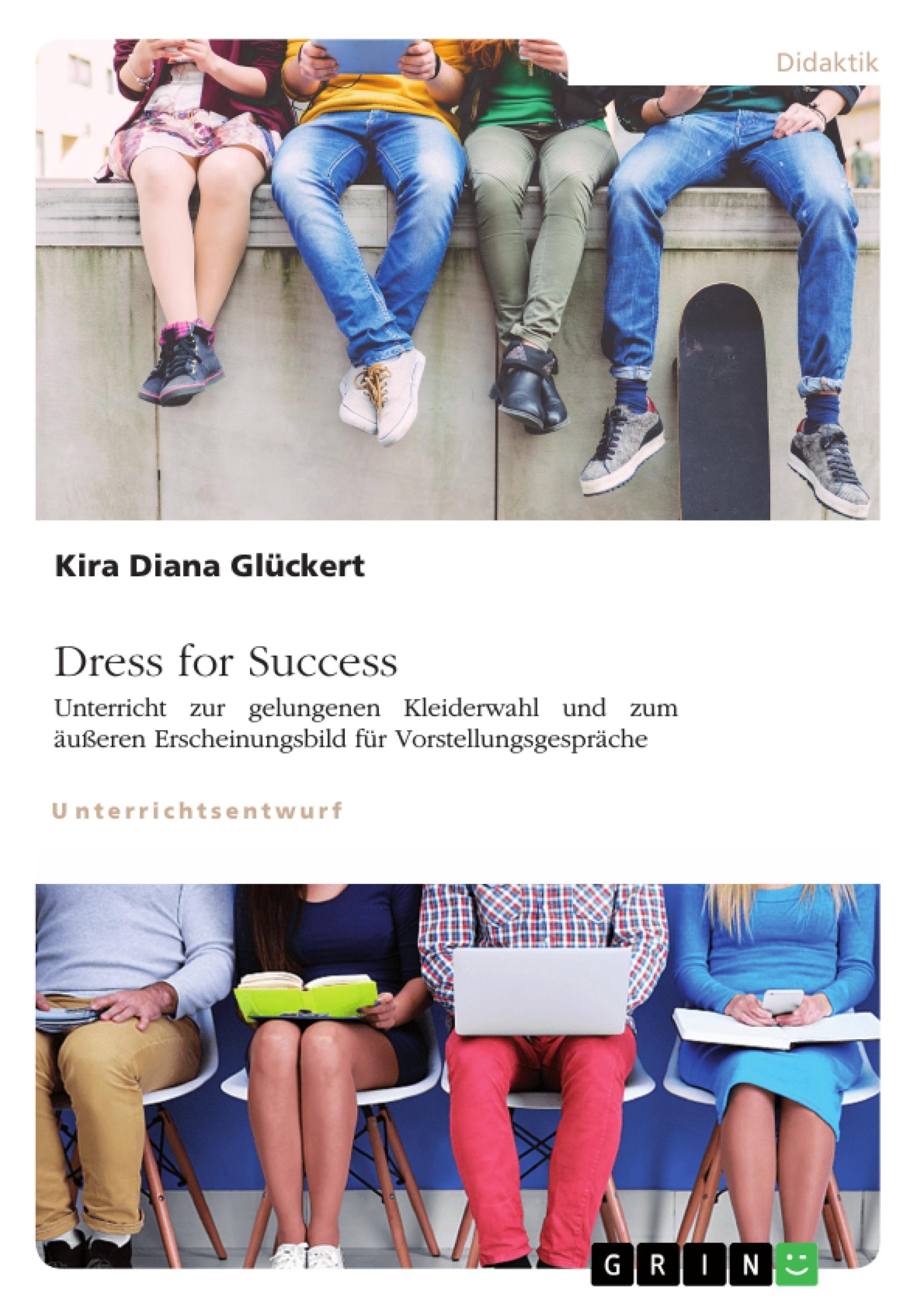 Titel: Dress for Success. Unterricht zur gelungenen Kleiderwahl und zum äußeren Erscheinungsbild für Vorstellungsgespräche
