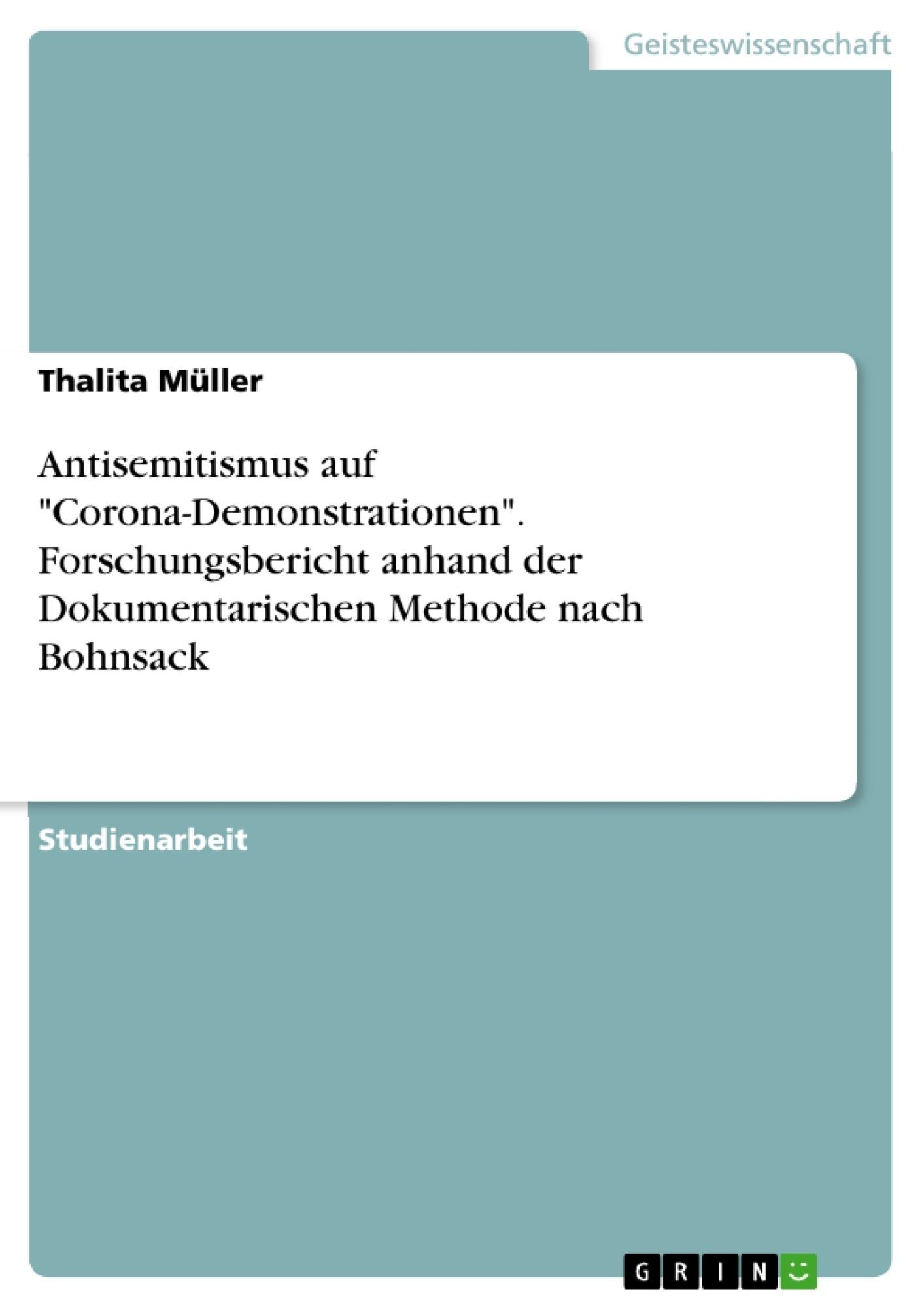 """Titel: Antisemitismus auf """"Corona-Demonstrationen"""". Forschungsbericht anhand der Dokumentarischen Methode nach Bohnsack"""