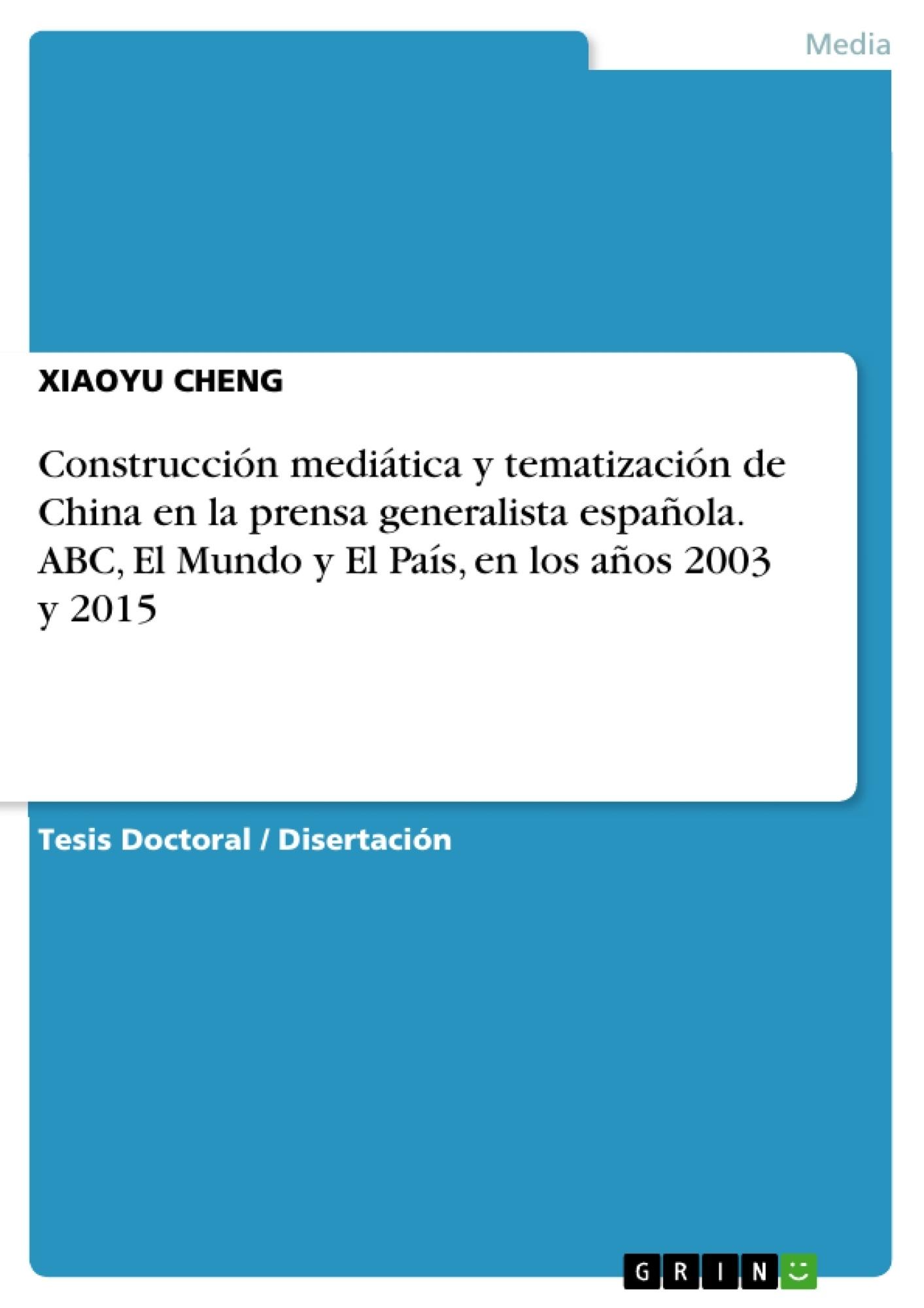 Título: Construcción mediática y tematización de China en la prensa generalista española. ABC, El Mundo y El País, en los años 2003 y 2015