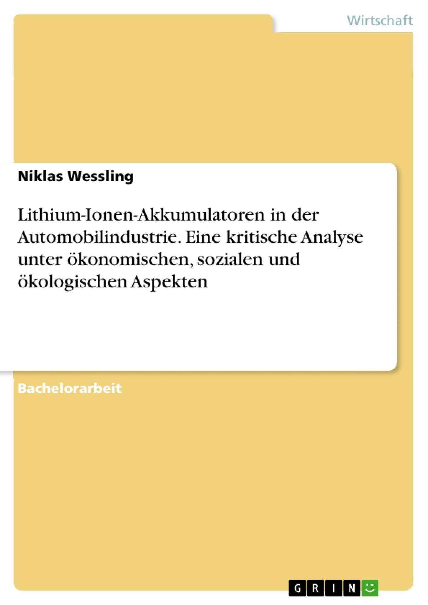 Titel: Lithium-Ionen-Akkumulatoren in der Automobilindustrie. Eine kritische Analyse unter ökonomischen, sozialen und ökologischen Aspekten