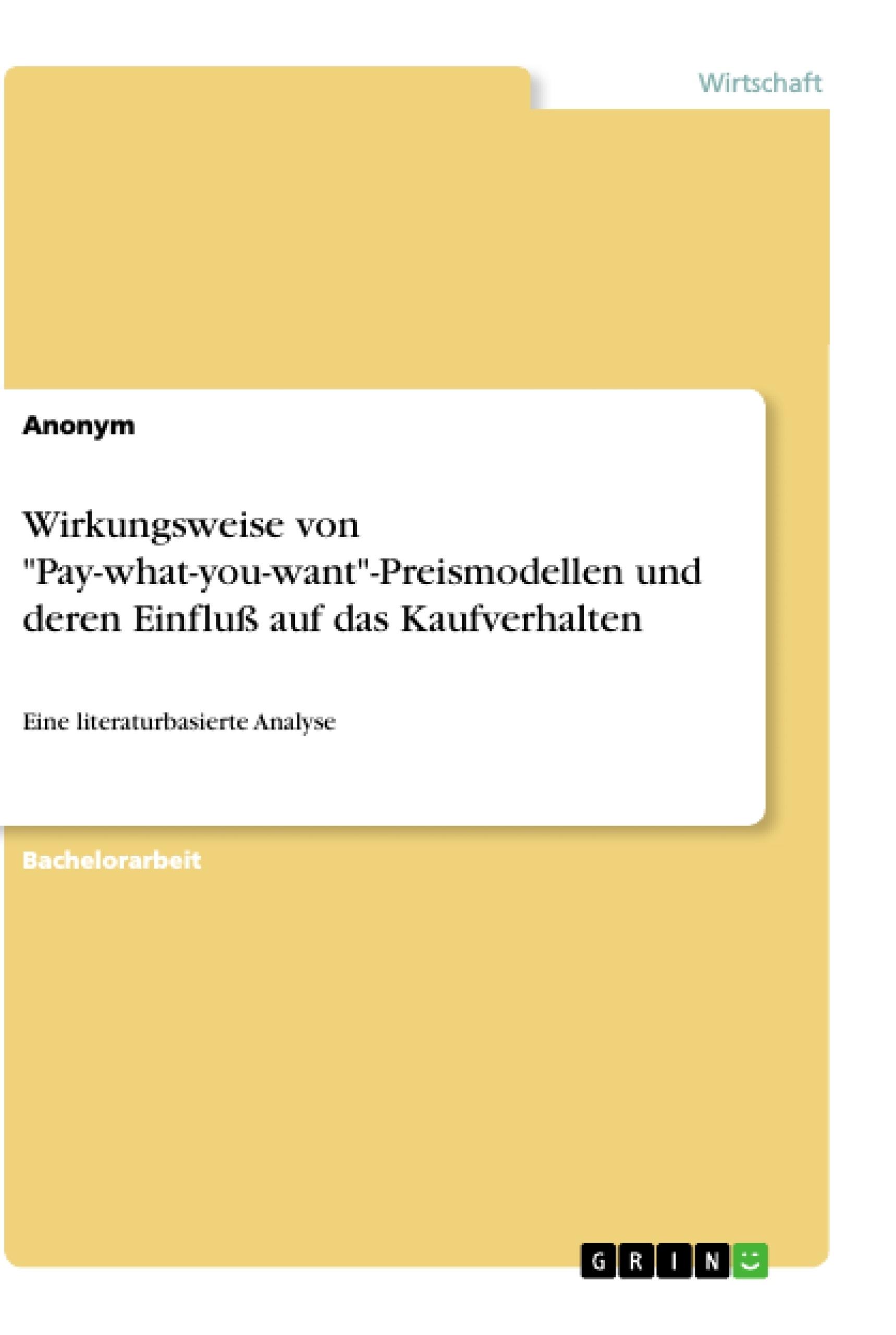 """Titel: Wirkungsweise von """"Pay-what-you-want""""-Preismodellen und deren Einfluß auf das Kaufverhalten"""