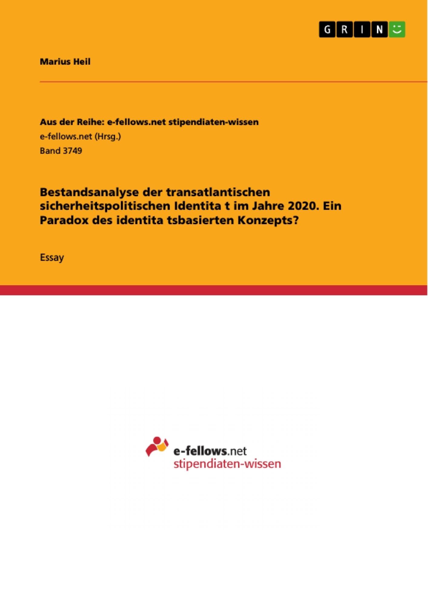 Titel: Bestandsanalyse der transatlantischen sicherheitspolitischen Identität im Jahre 2020. Ein Paradox des identitätsbasierten Konzepts?