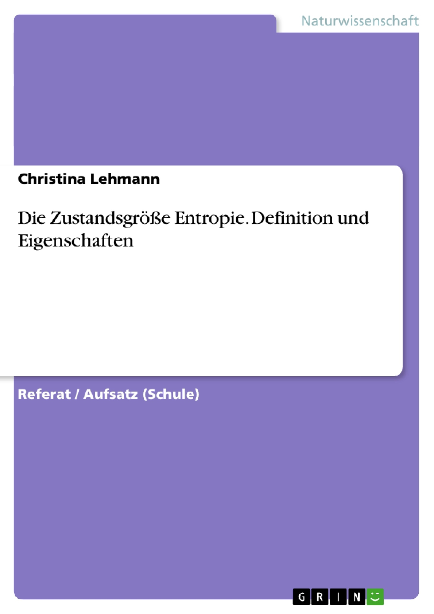 Titel: Die Zustandsgröße Entropie. Definition und Eigenschaften