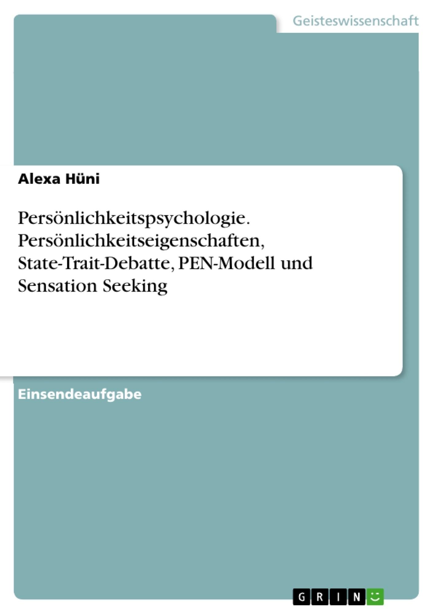 Titel: Persönlichkeitspsychologie. Persönlichkeitseigenschaften, State-Trait-Debatte, PEN-Modell und Sensation Seeking