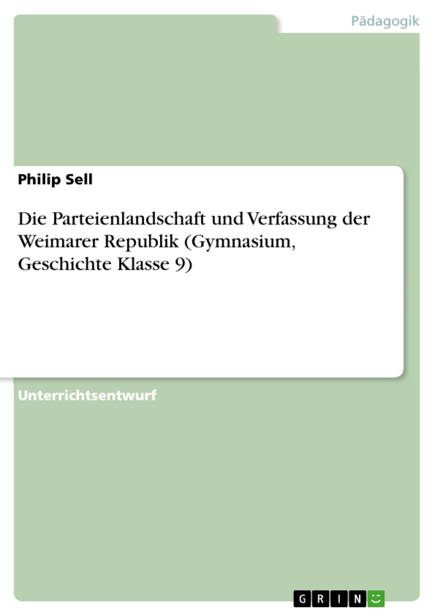 Titel: Die Parteienlandschaft und Verfassung der Weimarer Republik (Gymnasium, Geschichte Klasse 9)
