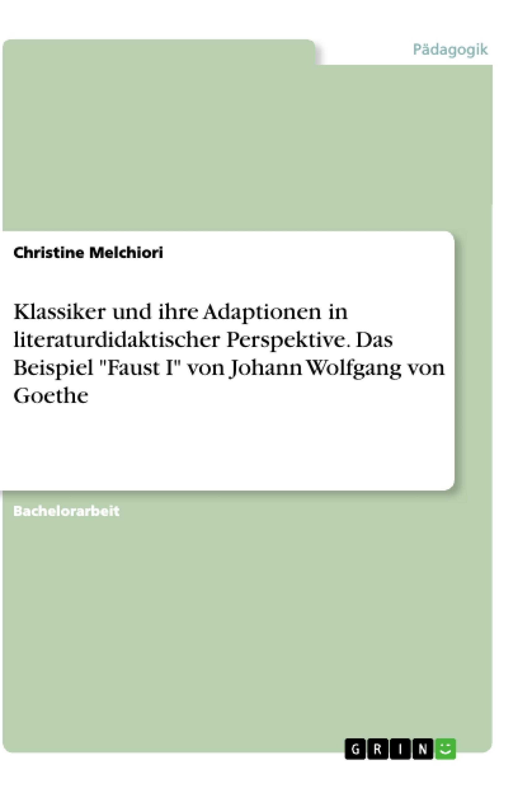 """Titel: Klassiker und ihre Adaptionen in literaturdidaktischer Perspektive. Das Beispiel """"Faust I"""" von Johann Wolfgang von Goethe"""