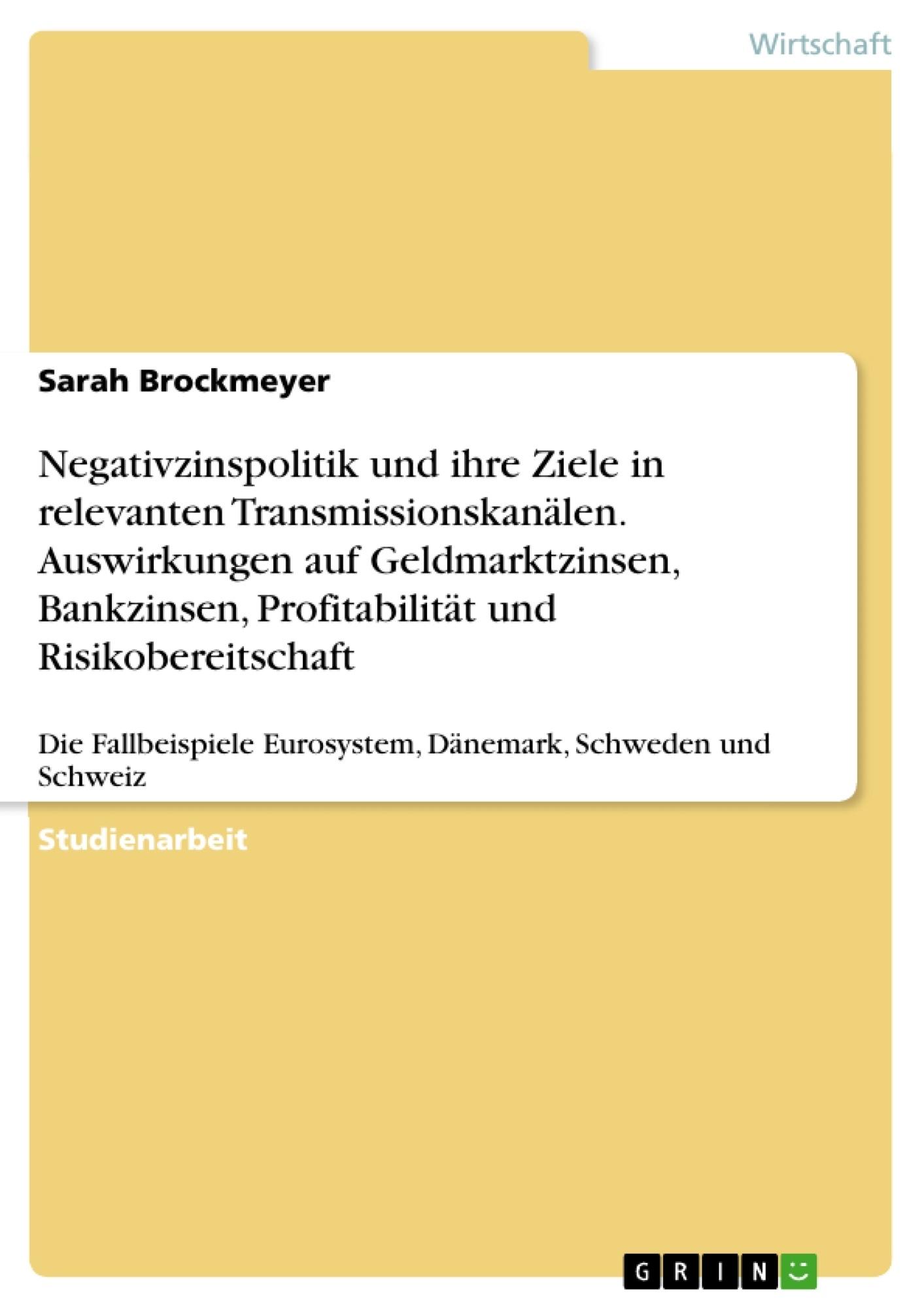 Titel: Negativzinspolitik und ihre Ziele in relevanten Transmissionskanälen. Auswirkungen auf Geldmarktzinsen, Bankzinsen, Profitabilität und Risikobereitschaft