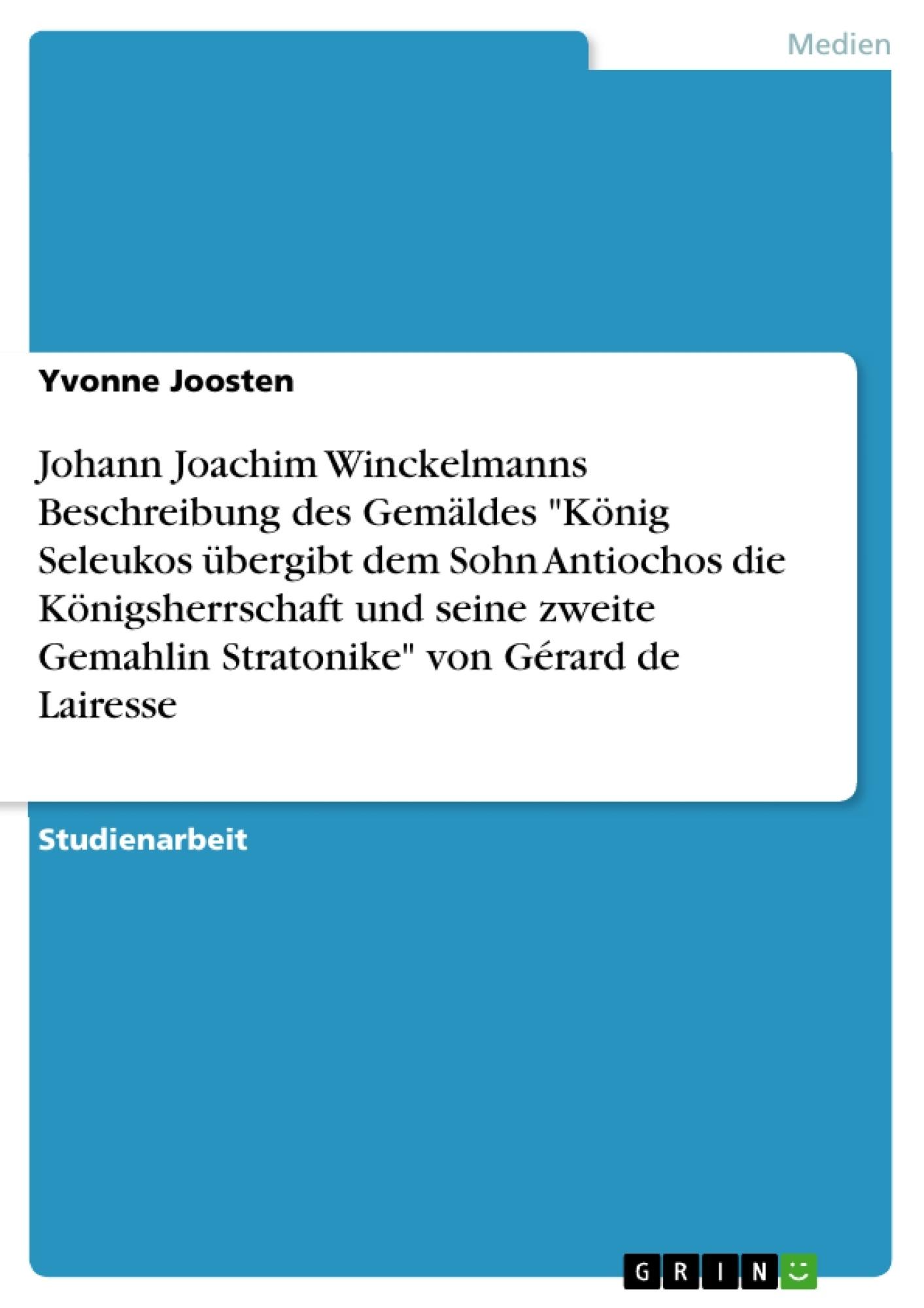"""Titel: Johann Joachim Winckelmanns Beschreibung des Gemäldes """"König Seleukos übergibt dem Sohn Antiochos die Königsherrschaft und seine zweite Gemahlin Stratonike"""" von Gérard de Lairesse"""