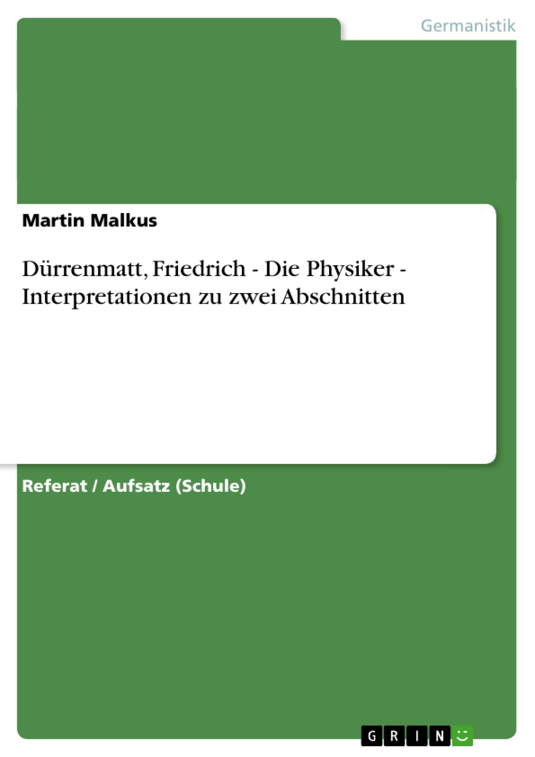 Titel: Dürrenmatt, Friedrich - Die Physiker - Interpretationen zu zwei Abschnitten