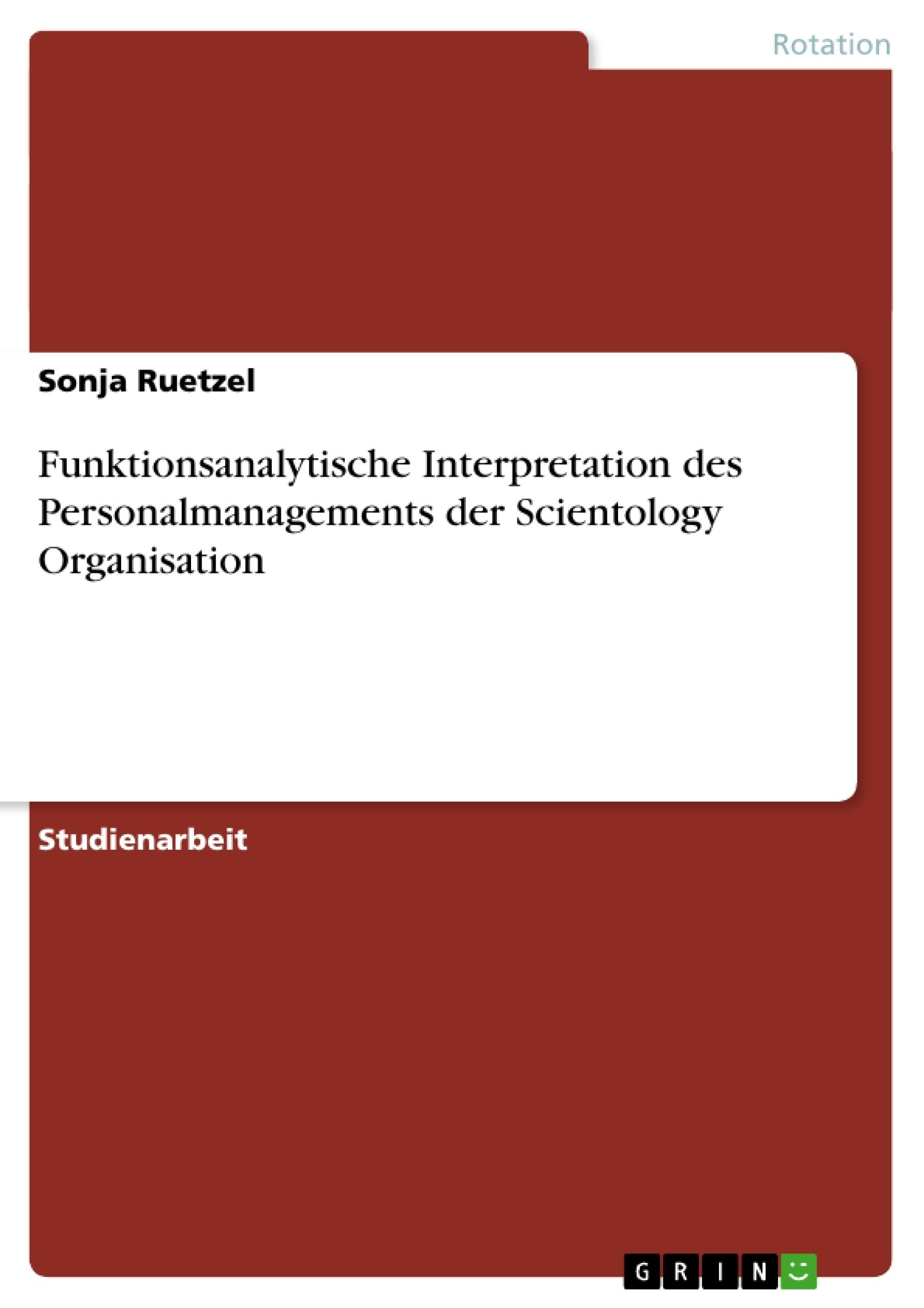 Titel: Funktionsanalytische Interpretation des Personalmanagements der Scientology Organisation