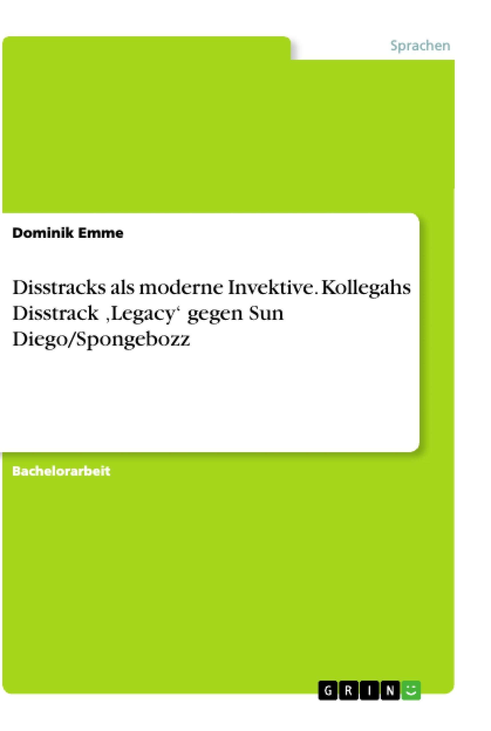 Titel: Disstracks als moderne Invektive. Kollegahs Disstrack 'Legacy' gegen Sun Diego/Spongebozz