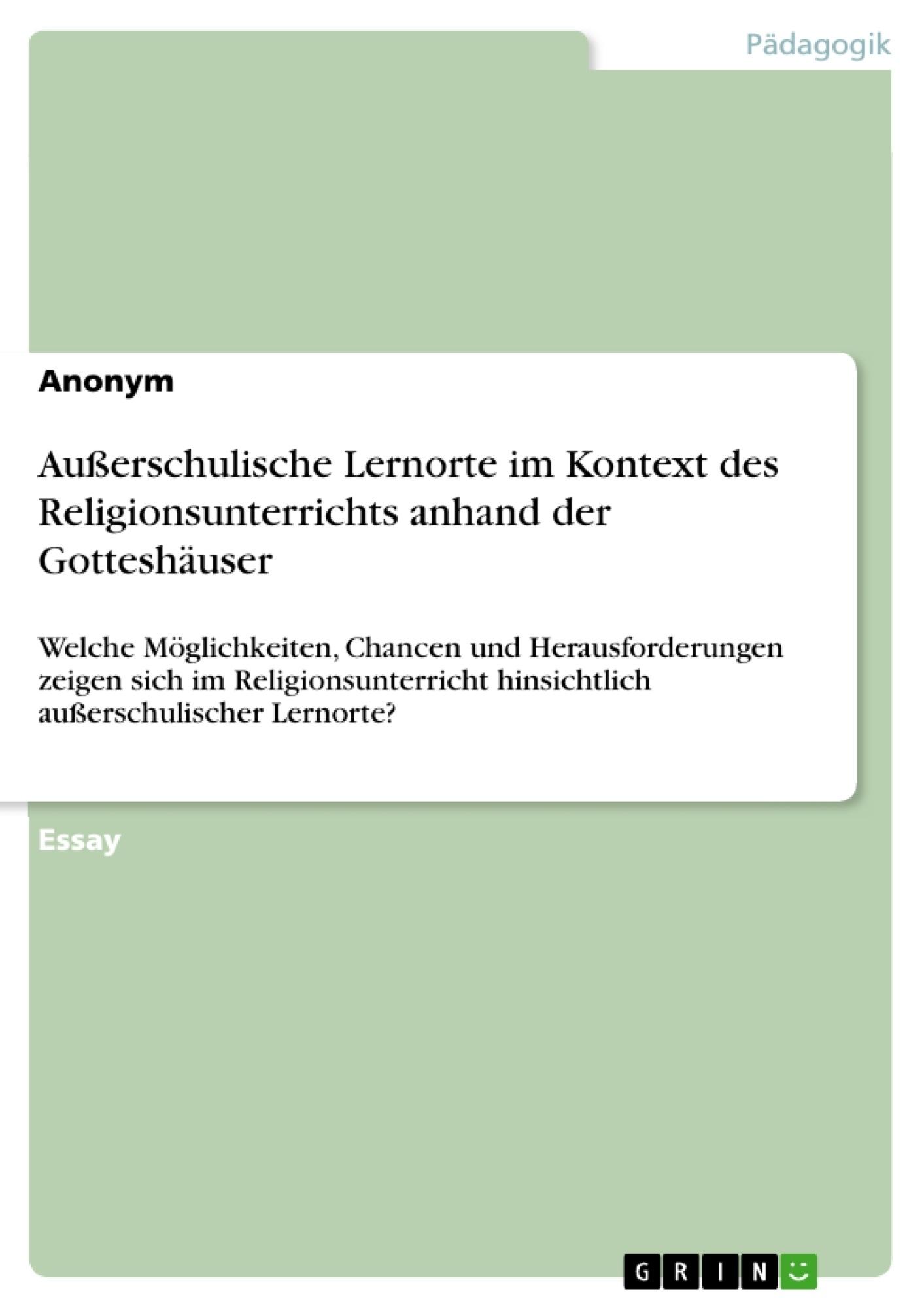 Titel: Außerschulische Lernorte im Kontext des Religionsunterrichts anhand der Gotteshäuser
