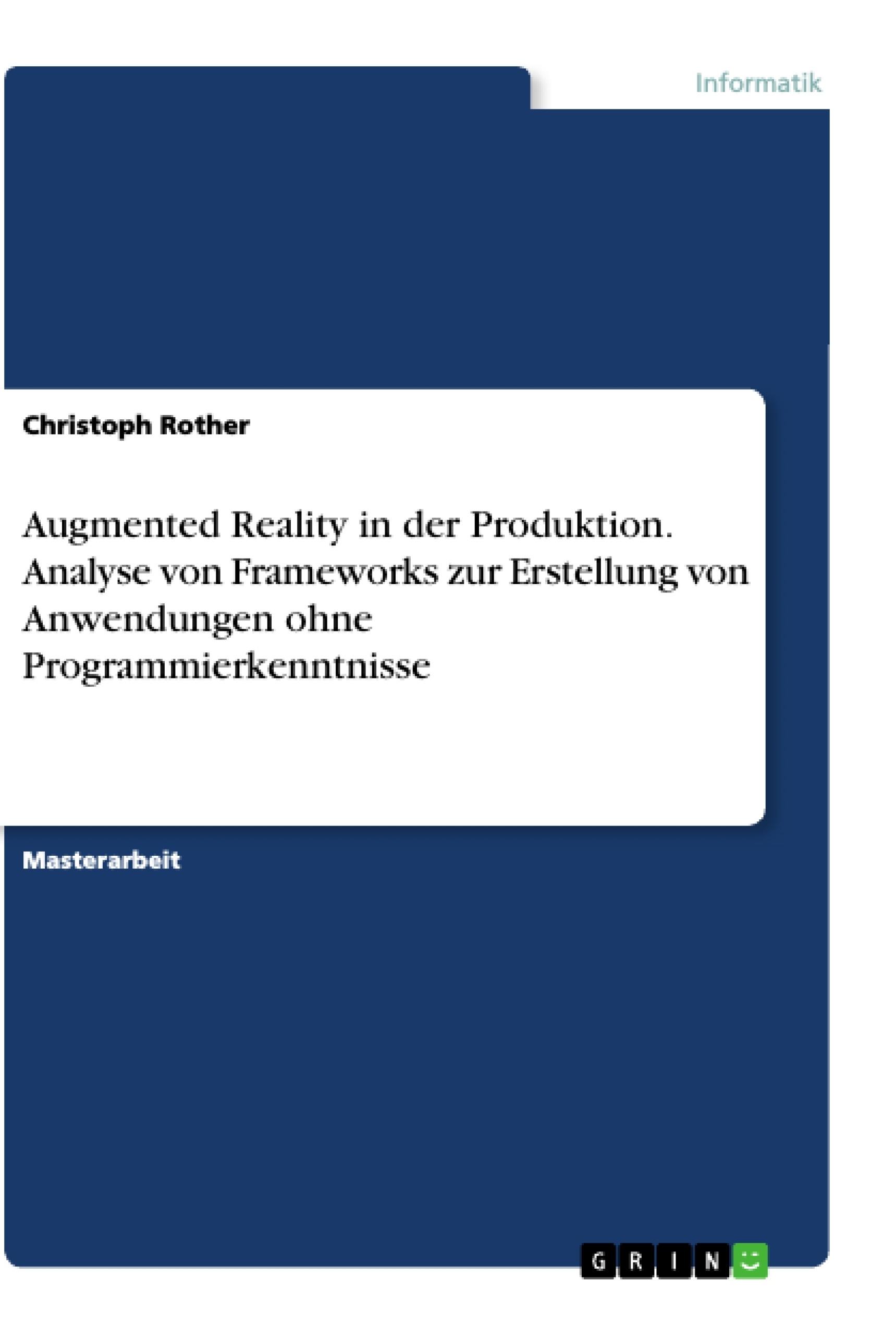 Titel: Augmented Reality in der Produktion. Analyse von Frameworks zur Erstellung von Anwendungen ohne Programmierkenntnisse