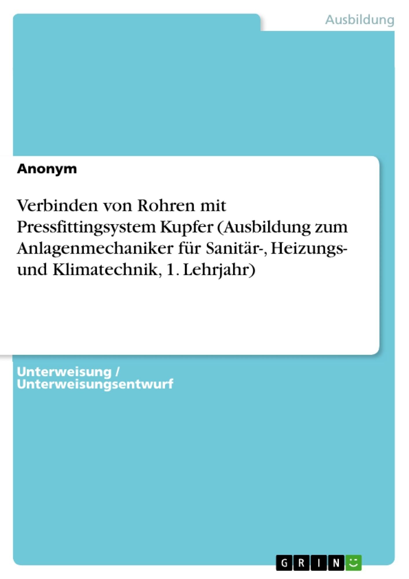 Titel: Verbinden von Rohren mit Pressfittingsystem Kupfer (Ausbildung zum Anlagenmechaniker für Sanitär-, Heizungs- und Klimatechnik, 1. Lehrjahr)