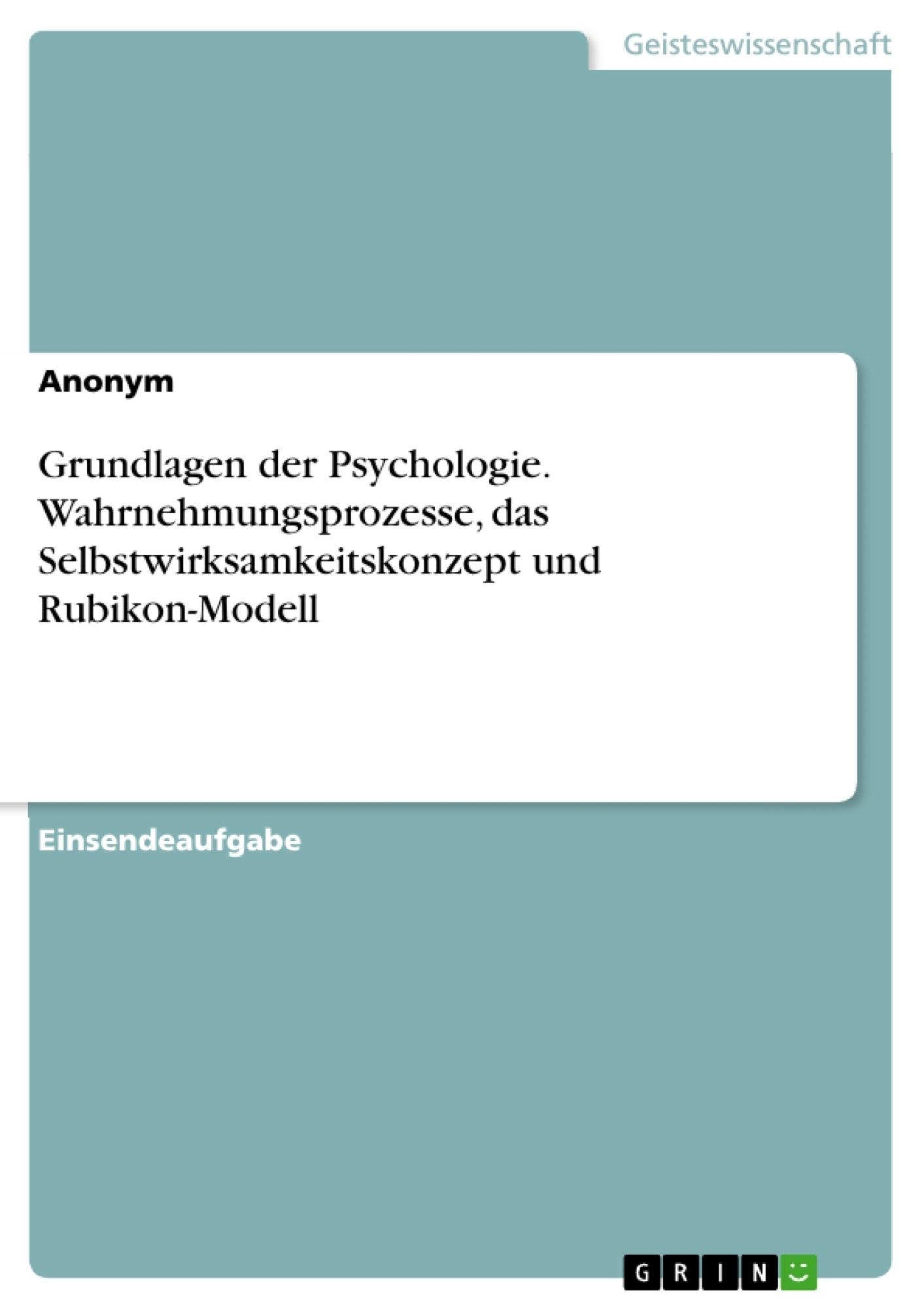 Titel: Grundlagen der Psychologie. Wahrnehmungsprozesse, das Selbstwirksamkeitskonzept und Rubikon-Modell