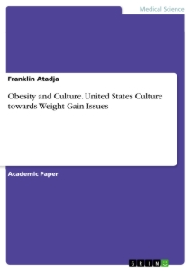 Title: Obesity and Culture. United States Culture towards Weight Gain Issues