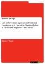 Title: Law Enforcement Agencies and National Development. A Case of the Nigerian Police in the Fourth Republic (1999-2016)