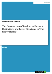 """Titel: The Construction of Fandom in Sherlock. Distinctions and Power Structures in """"The Empty Hearse"""""""