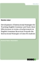 Title: Development of Instructional Strategies for Teaching English Grammar and Study their Effectiveness in terms of Achievement in English Grammar. Reactions Towards the Instructional Strategies of class IX students