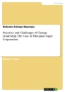 Title: Practices and Challenges of Change Leadership. The Case of Ethiopian Sugar Corporation