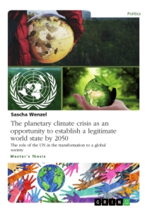 Title: The planetary climate crisis as an opportunity to establish a legitimate world state by 2050