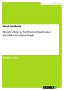 Titel: Britain's Role in Northern Ireland since the1960s. A Critical Study