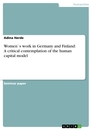 Title: Women`s work in Germany and Finland: A critical contemplation of the human capital model