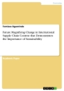 Title: Future Magnifying Change in International Supply Chain Context that Demonstrates the Importance of Sustainability