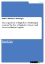 Title: The Acquisition of English in a Multilingual Context. The Use of English in Europe with Focus on Maltese English
