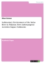 Title: Sedimentary Environment of the Indus River in Pakistan. How Anthropogenic Activities Impact Sediments