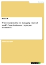 Title: Who is responsibe for managing stress at work? Organisations or employees themselves?
