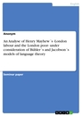 Title: An Analyse of Henry Mayhew´s -London labour and the London poor- under consideration of Bühler´s and Jacobson´s models of language theory