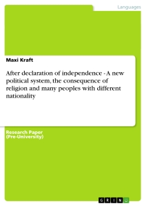 Title: After declaration of independence - A new political system, the consequence of religion and many peoples with different nationality