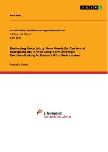 Title: Embracing Uncertainty. How Heuristics Can Assist Entrepreneurs in their Long-Term Strategic Decision-Making to Enhance Firm Performance