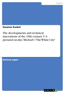"Title: The developments and technical innovations of the 19th century U.S. pictured on Alec Michod's ""The White City"""