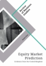 Title: Equity Market Prediction. Evidence from the United Kingdom