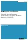 Titel: Potentials of virtual museums - media-specific conception of cultural learning environments