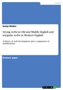 Title: Strong verbs in Old and Middle English and irregular verbs in Modern English