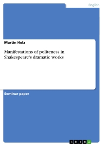 Titel: Manifestations of politeness in Shakespeare's dramatic works