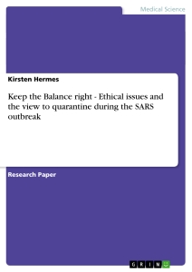 Titel: Keep the Balance right - Ethical issues and the view to quarantine during the SARS outbreak