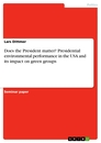 Titel: Does the President matter? Presidential environmental performance in the USA and its impact on green groups