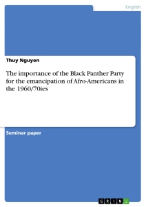 Title: The importance of the Black Panther Party for the emancipation of Afro-Americans in the 1960/70ies