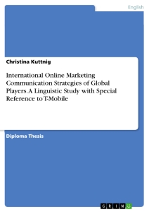 Title: International Online Marketing Communication Strategies of Global Players. A Linguistic Study with Special Reference to T-Mobile