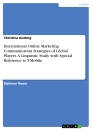 Titel: International Online Marketing Communication Strategies of Global Players. A Linguistic Study with Special Reference to T-Mobile
