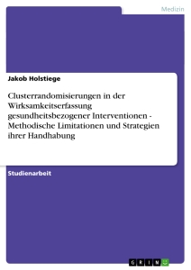 Title: Clusterrandomisierungen in der Wirksamkeitserfassung gesundheitsbezogener Interventionen - Methodische Limitationen und Strategien ihrer Handhabung