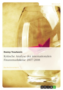 Titel: Kritische Analyse der internationalen Finanzmarktkrise 2007/2008