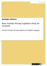 Title: Basic Transfer Pricing Legislation Pack for Germany