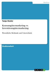 Titel: Konsumgütermarketing vs. Investitionsgütermarketing