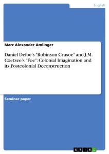 "Title: Daniel Defoe's ""Robinson Crusoe"" and J.M. Coetzee's ""Foe"": Colonial Imagination and its Postcolonial Deconstruction"