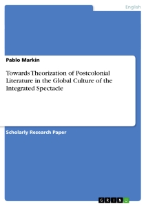 Titre: Towards Theorization of Postcolonial Literature in the Global Culture of the Integrated Spectacle